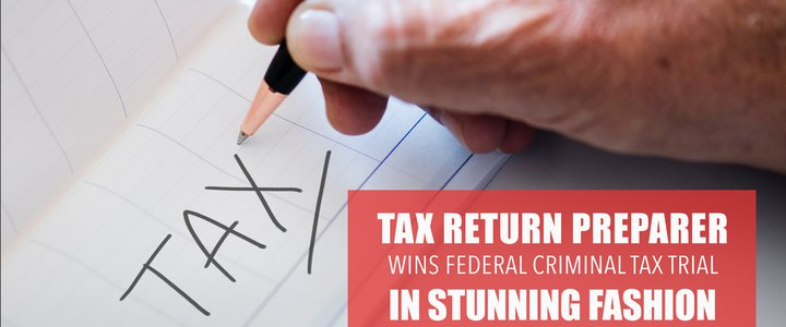 Tax Return Preparer Wins Federal Criminal Tax Trial in Stunning Fashion.